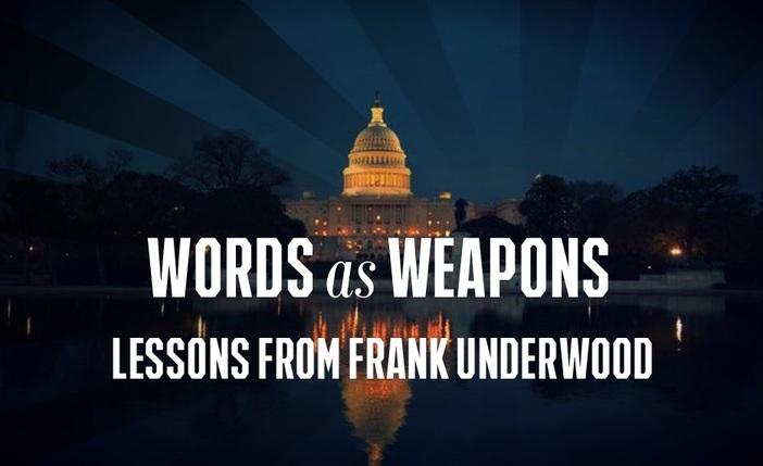 Words As Weapons - Lessons From Frank Underwood