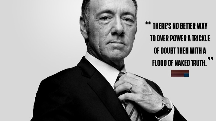 Frank Underwood Quote - Flood of Naked Truth