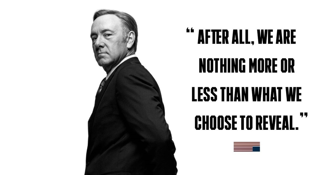 Frank Underwood Quote - More of Less
